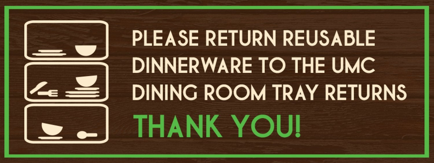 Please return all UMC Reusable dinnerware to the dining room tray returns