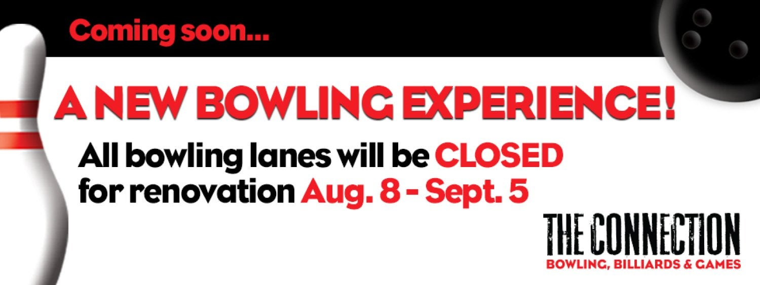 All bowling lanes will be closed for renovation August 8 through September 5
