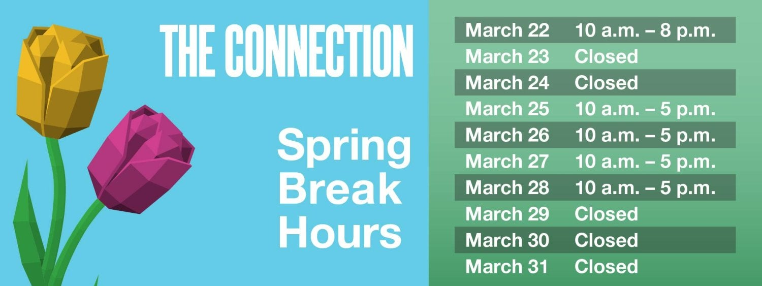 Spring Break Hours for The Connection