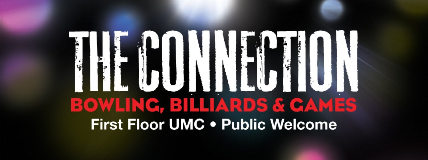 The Connection, Bowling, Billiards and Games. First Floor UMC. Public Welcome!