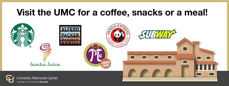 Visit the restaurants in the UMC: Starbucks, Alferd Packer Grill, Jamba Juice, Panda Express, Subway, Infinitus Pie (coming soon)