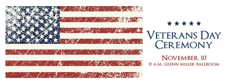 Veterans Day Ceremony, November 10, 2017, 11 a.m. Glenn Miller Ballroom