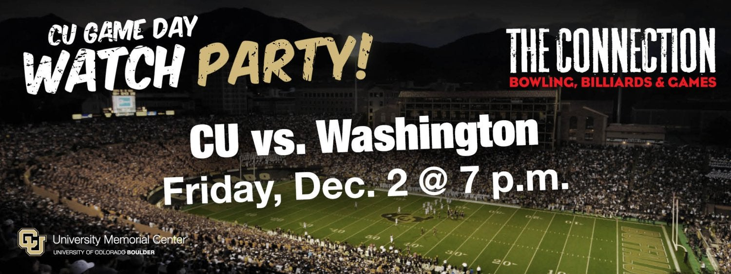 CU Game Day Watch Party at The Connection. CU vs. Washington. Friday, December 2 at 7 p.m.