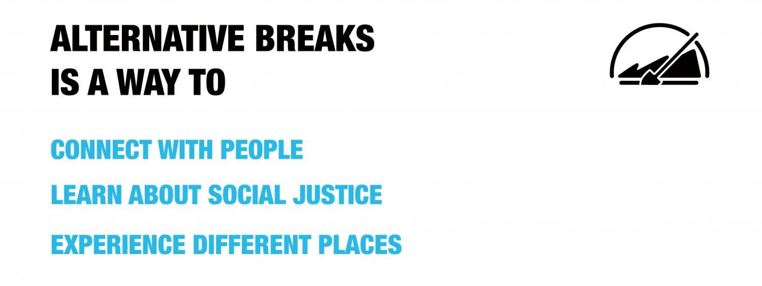 Alternative breaks is a way to connect with people, learn about social justice, experience different places
