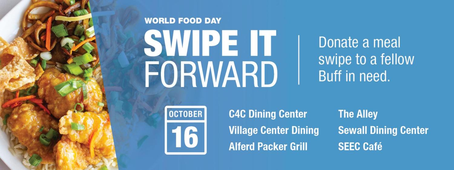 World Food Day Swipe It Forward, October 16th. Donate a meal swipe to a fellow Buff in need.