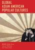 Global Asian American Popular Cultures.