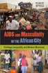 Cover of AIDS and Masculinity in the African City