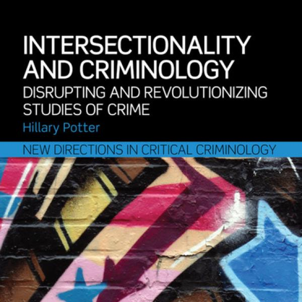 Potter, Hillary. 2015. Intersectionality and Criminology: Disrupting and Revolutionizing Studies of Crime. London & New York: Routledge.