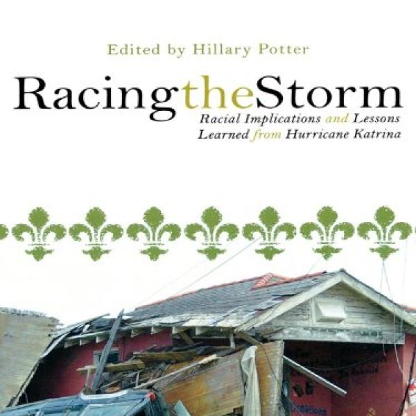 Potter, Hillary (Ed.). 2007. Racing the Storm: Racial Implications and Lessons Learned from Hurricane Katrina. Lanham, MD: Lexington Books.